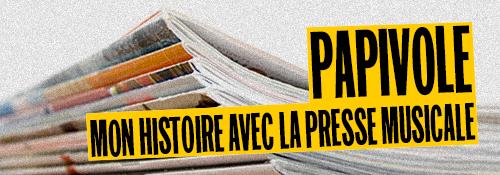 Section 26 Papivole Mon histoire avec la presse musicale Renaud Sachet