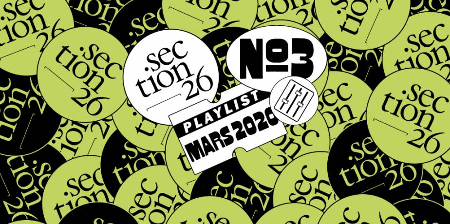 SECTION26 NEWS #3 : Playlist 03.2020